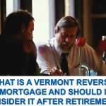 What-is-a-Vermont-Reverse-Mortgage-and-Should-I-Consider-It-After-Retirement